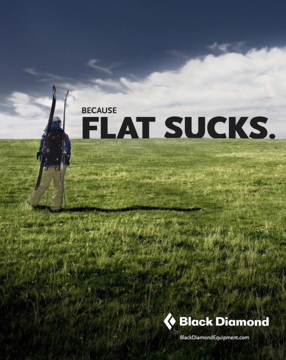 Black Diamond ad:Because flat suck